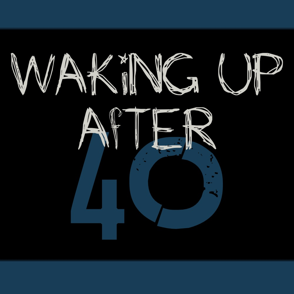 Waking Up After Forty